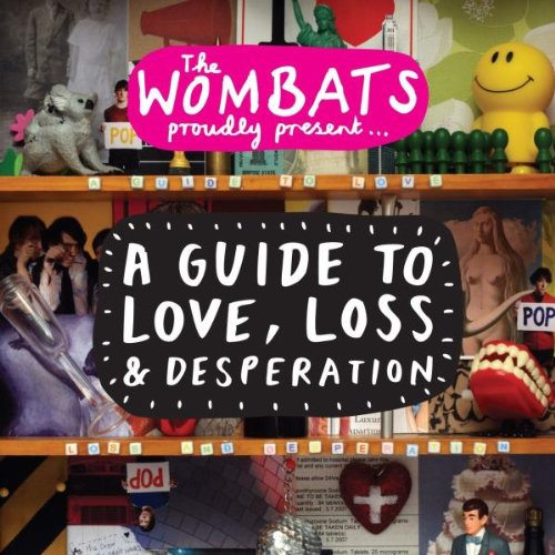The Wombats - A Guide To Love, Loss And Desperation